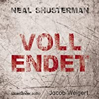 Vollendet Hörbuch von Neal Shusterman Gesprochen von: Jacob Weigert, Mechthild Großmann