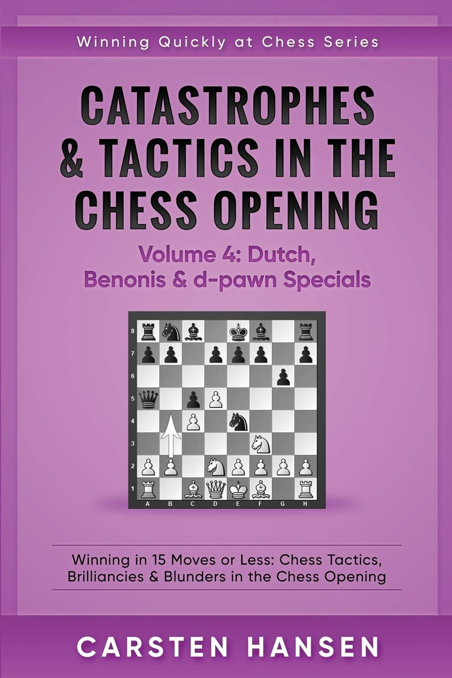 Catastrophes And Tactics In The Chess Opening   Volume 4  Dutch Benonis And D Pawn Specials  Winning In 15 Moves Or Less  Chess Tactics Brilliancies And ... Opening  Winning Quickly At Chess Band 4