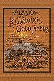 Alaska and the Klondike Gold Field, A. C. Harris, 1614740437
