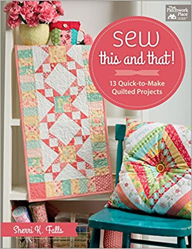 1363469316 Sew This and That!: 13 Quick-to-Make Quilted Projects: Sherri Falls:  0744527113774: Amazon.com: Books