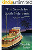 The Search for South Pole Santa: A South Pole Santa Adventure (South Pole Santa Series Book 1)