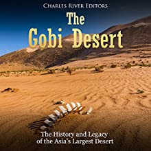 The Gobi Desert: The History and Legacy of the Asia's Largest Desert Audiobook by Charles River Editors Narrated by Jim D. Johnston