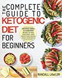 Keto Diet For Beginners: The Complete Guide To The Ketogenic Diet For Beginners | Delicious, Simple and Easy Keto Recipes To Heal Your Body, Shed Weight and Regain Your Confidence Pdf Epub Mobi