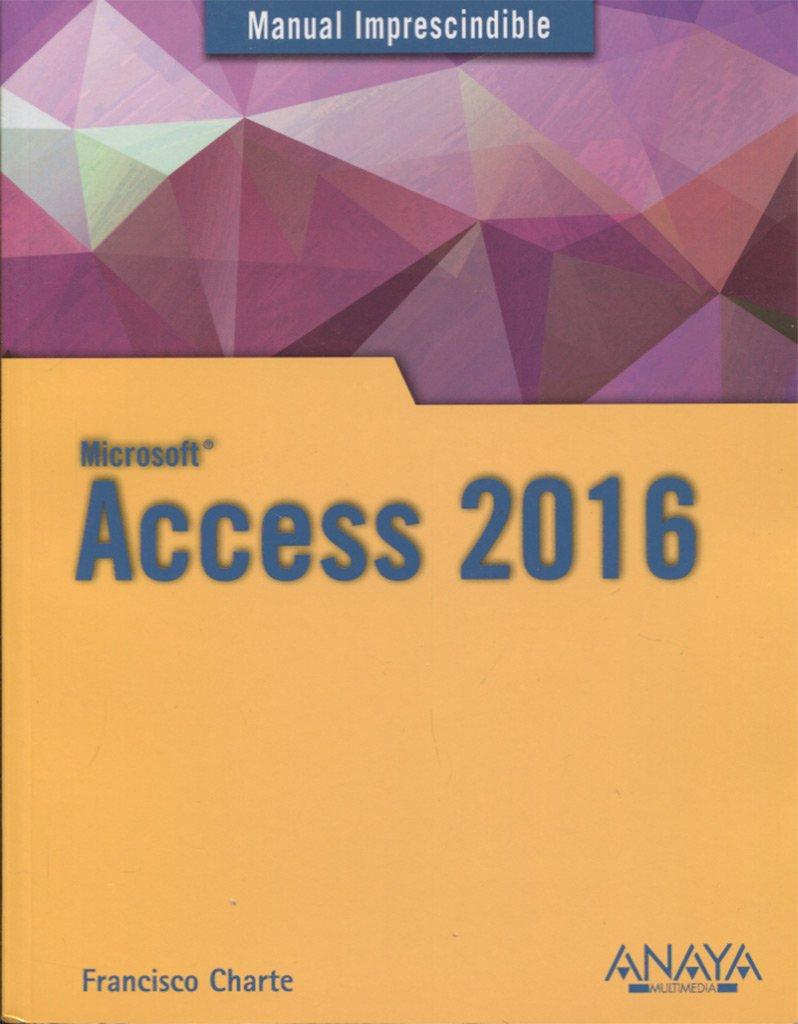 Access 2016 (Manuales Imprescindibles) Tapa blanda – 1 sep 2016 Francisco Charte ANAYA MULTIMEDIA 844153828X UNSC