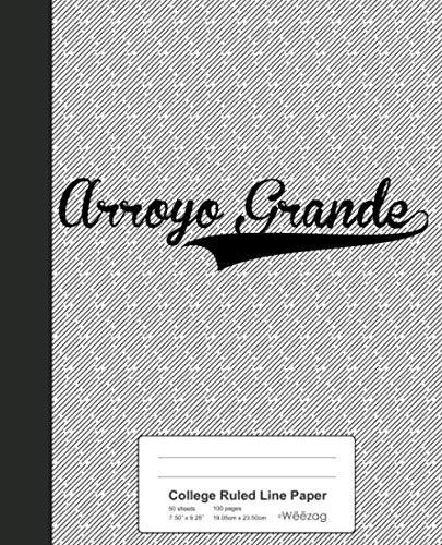 Arroyo Grande - College Ruled Line Paper: ARROYO GRANDE Notebook (Weezag College Ruled Line Paper Notebook)