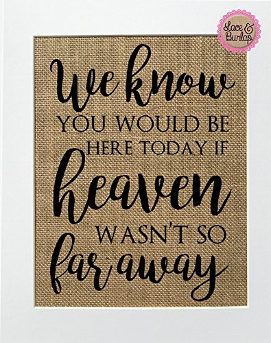 8x10 UNFRAMED We Know You Would be Here Today if Heaven Wasn't so Far Away / Burlap Print Sign / Rustic Shabby Vintage Wedding Decor Sign Someone's in Heaven Loved One Memorial (modern font)