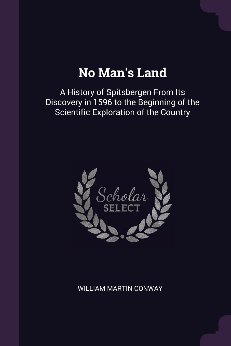 Download No Man's Land: A History of Spitsbergen From Its Discovery in 1596 to the Beginning of the Scientific Exploration of the Country ebook