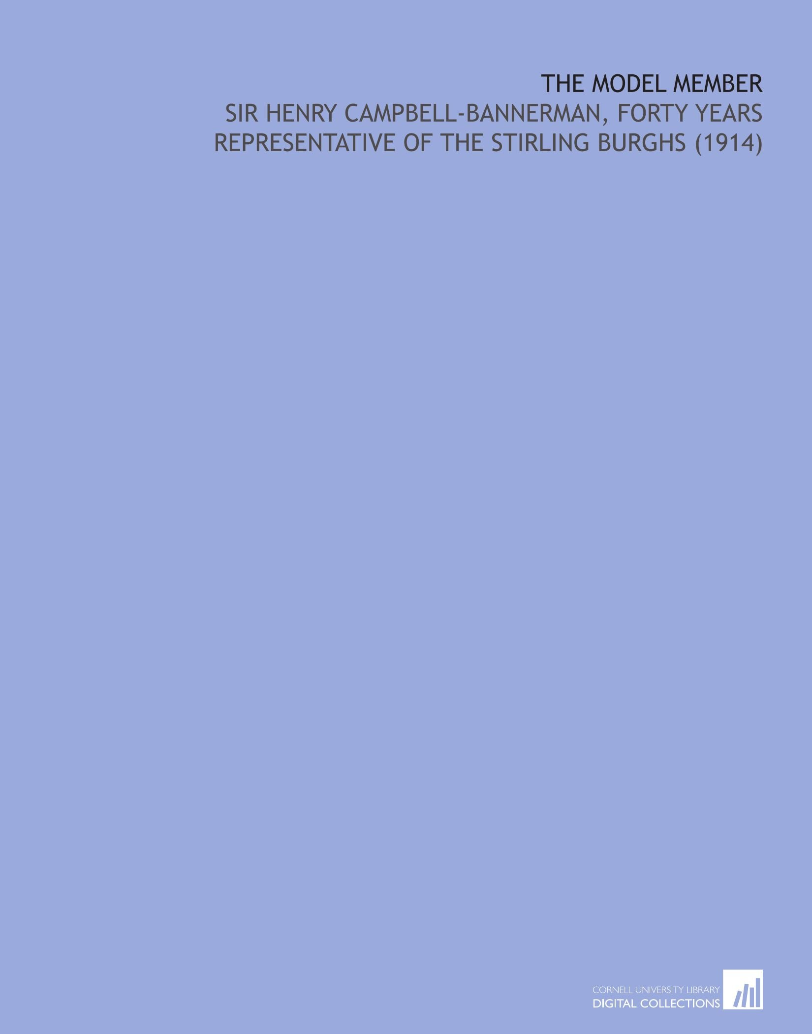 Download The Model Member: Sir Henry Campbell-Bannerman, Forty Years Representative of the Stirling Burghs (1914) pdf