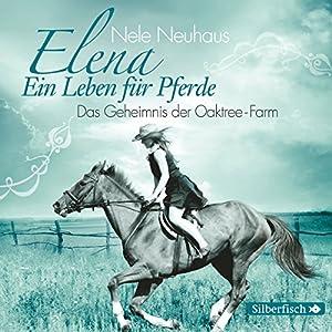 Das Geheimnis der Oaktree-Farm (Elena: Ein Leben für Pferde 4) Hörspiel