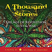 A THOUSAND STONES: THE AGE OF REVOLUTION, LUST & WAR