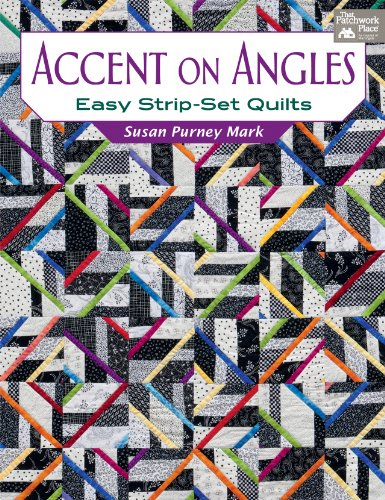 Piecing Strip - Accent on Angles: Easy Strip-Set Quilts