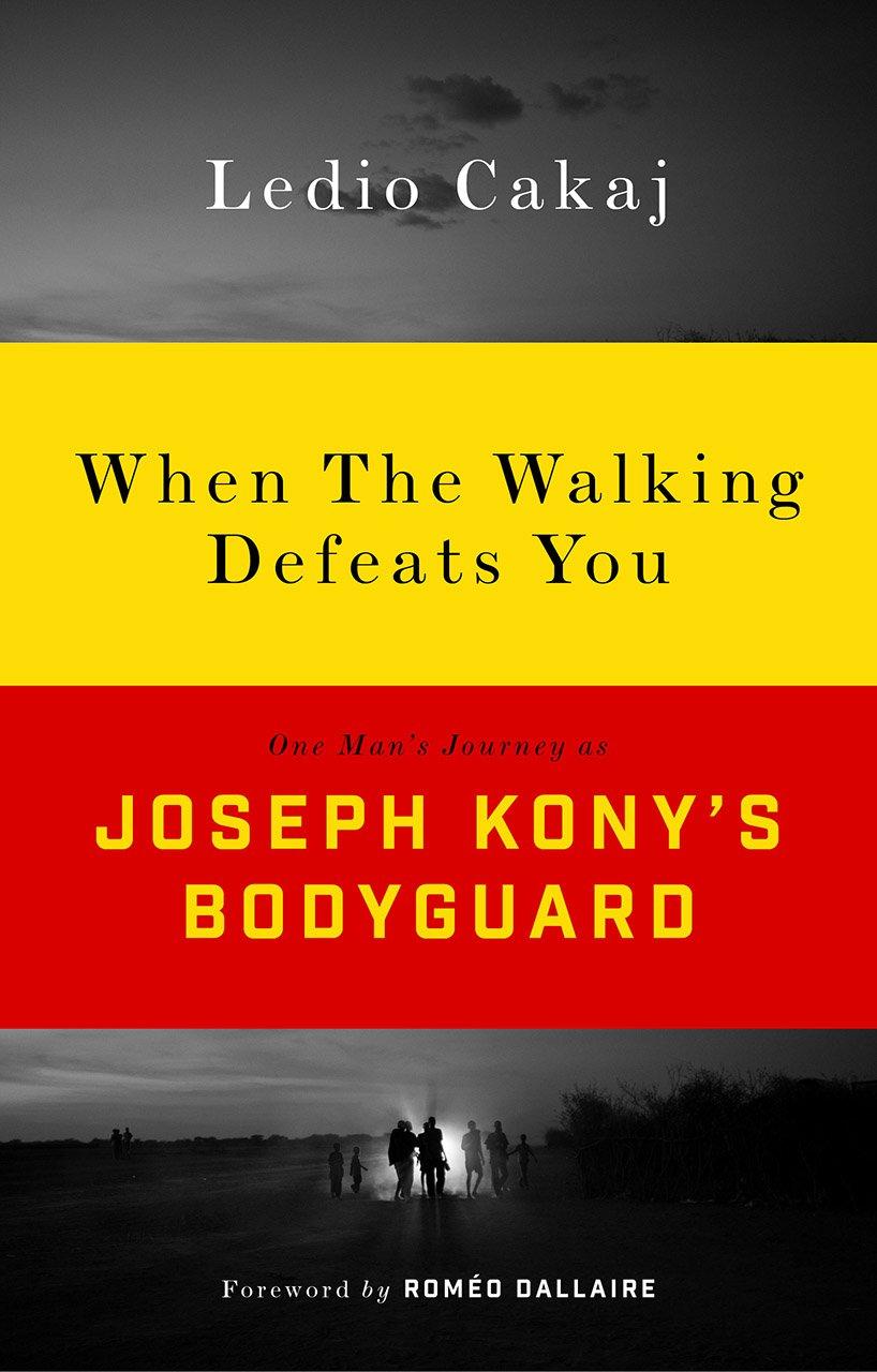 Read Online When the Walking Defeats You: One Man's Journey as Joseph Kony's Bodyguard pdf