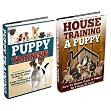 Dog Training: The Ultimate Puppy Training Bundle: How To Train Your Puppy To A Well Behaved Dog And House Training In 7 Days Or Less (Dog Training, Puppy ... Training, Crate Training, Potty Training)