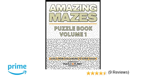 Amazing Mazes Puzzle Book - Mazes For Adults: Levels From ...