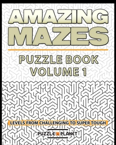 Read Online Amazing Mazes Puzzle Book - Mazes For Adults: Levels From Challenging To Super Tough (Maze Books For Adults) (Volume 1) ebook