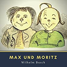 Max und Moritz. Eine Bubengeschichte in sieben Streichen [Max and Moritz. A Boy Story in Seven Strokes] Audiobook by Wilhelm Busch Narrated by Anja Schulze
