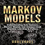 Markov Models: Understanding Data Science, Markov Models, and Unsupervised Machine Learning in Python |  Duo Code