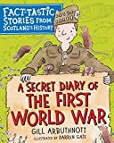 A Secret Diary of the First World War: Fact-tastic Stories from Scotland's History (Young Kelpies)