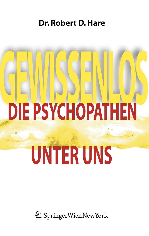 Gewissenlos. Die Psychopathen Unter Uns