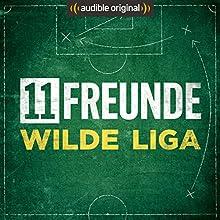 11FREUNDE - Wilde Liga (Original Podcast) Radio/TV von  11FREUNDE Gesprochen von: Ilja Behnisch, Jens Kirschneck, Max Dinkelaker, Philipp Köster