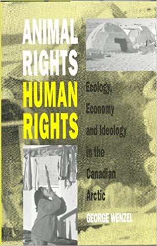 Animal Rights Economy and Ideology in the Canadian Arctic Human Rights: Ecology