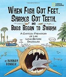 When Fish Got Feet, Sharks Got Teeth, and Bugs Began to Swarm: A Cartoon Prehistory of Life Long Before Dinosaurs by Hannah Bonner (2009-09-08)