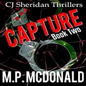 Capture: CJ Sheridan Thrillers, Book 2 | M.P. McDonald