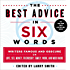 The Best Advice in Six Words: Writers Famous and Obscure on Love, Sex, Money, Friendship, Family, Work, and Much More (Six-Word Memoir)