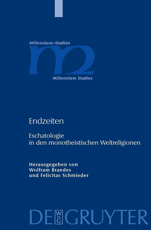 Endzeiten: Eschatologie in den monotheistischen Weltreligionen (Millennium-Studien / Millennium Studies, Band 16) Gebundenes Buch – 30. September 2007 Wolfram Brandes Felicitas Schmieder De Gruyter 3110186217