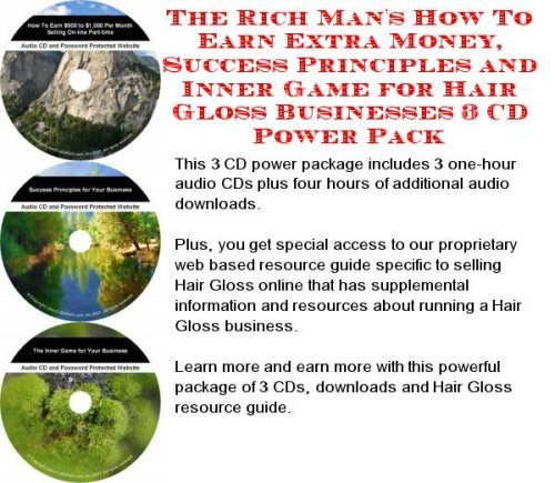 The Ultimate How To Earn Extra Money, Marketing and Success Principles for Hair Gloss On-line Businesses 3 Course Pack
