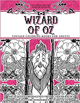coloring books for grownups wizard of oz vintage coloring books for adults art quotes reimagined from frank baums original the wonderful wizard of oz