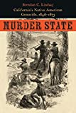 Murder State: California's Native American Genocide, 1846-1873