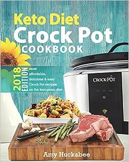 Keto Diet Crock Pot Cookbook 2018 Most Affordable Quick Easy