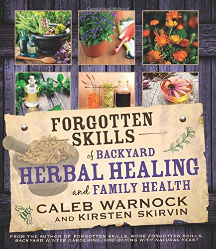 Forgotten Skills of Backyard Herbal Healing and Family Health