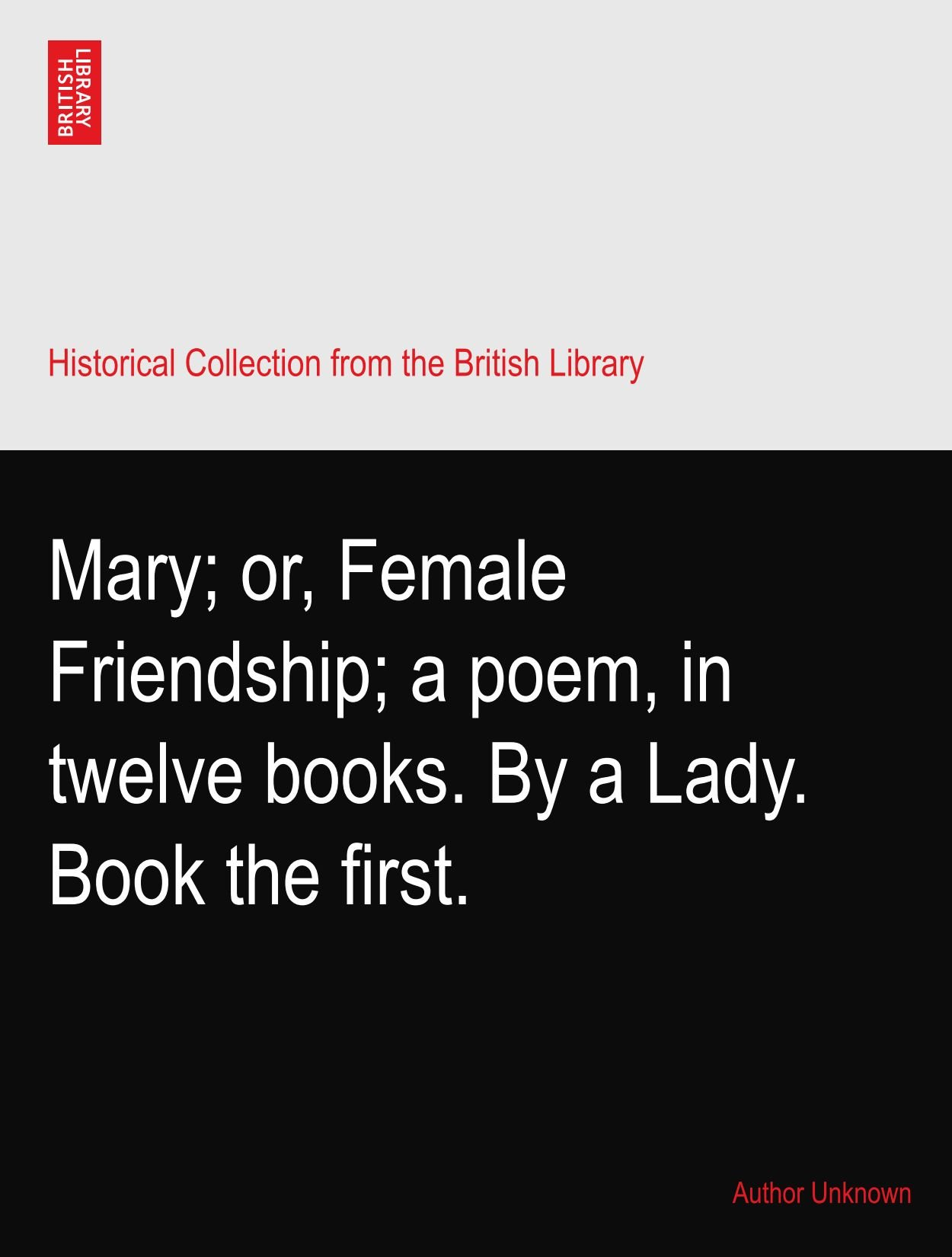 Download Mary; or, Female Friendship; a poem, in twelve books. By a Lady. Book the first. PDF