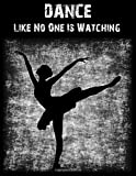 img - for Dance Like No One Is Watching: Ballet Notebook (Composition Book Journal) (8.5 x 11 Large), Dance Gifts book / textbook / text book
