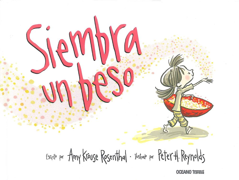 Siembra Un Beso (Los álbumes): Amazon.es: Krouse Rosenthal, Amy, Reynolds,  Peter H.: Libros