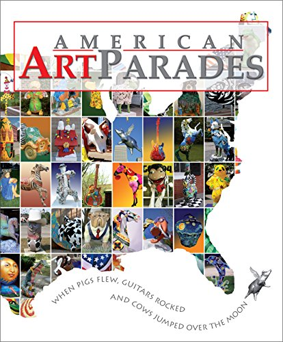 American Art Parades: When Pigs Flew, Guitars Rocked & Cows Jumped Over the Moon (And The Cow Jumped Over The Moon)