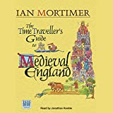 The Time Traveller's Guide to Medieval England: A