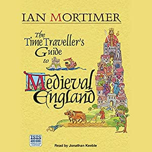 The Time Traveller's Guide to Medieval England Audiobook