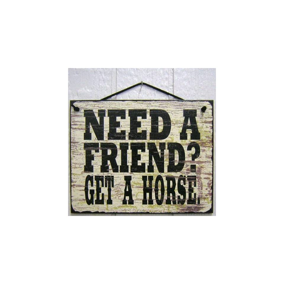 Vintage Style Sign Saying, NEED A FRIEND? GET A HORSE. Decorative Fun Universal Household Signs from Egberts Treasures