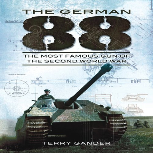 The German 88: The Most Famous Gun of the Second World War ()