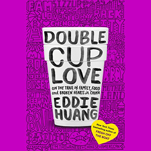 Double Cup Love: On the Trail of Family, Food, and Broken Hearts in China by Random House Audio