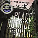 A Place Outside the Wild Audiobook by Daniel Humphreys Narrated by Christopher Check