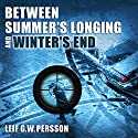 Between Summer's Longing and Winter's End: The Story of a Crime Hörbuch von Leif G. W. Persson, Paul Norlen (translator) Gesprochen von: David Thorn