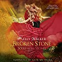 Broken Stone: Souls Of The Stones Audiobook by Kelly Walker Narrated by Kate Metroka