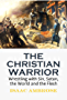 The Christian Warrior, Wrestling with Sin, Satan, the World and the Flesh (1837) (English Edition)