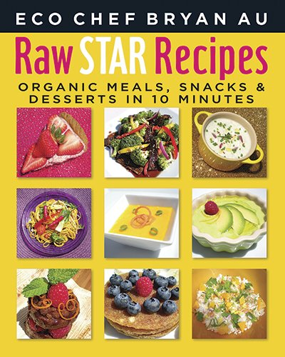 Raw Star Recipes: Organic Meals, Snacks and Desserts in 10 Minutes