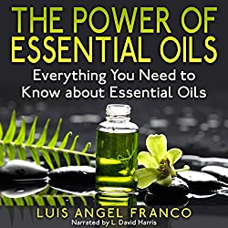 The Power of Essential Oils: Everything You Need to Know About Essential Oils