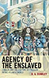 Agency of the Enslaved : Jamaica and the Culture of Freedom in the Atlantic World, Dunkley, Daive, 0739168037